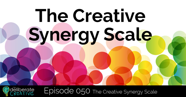 The Deliberate Creative Podcast Episode 50: The Creative Synergy Scale