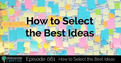 The Deliberate Creative Podcast Episode 61: How to Select the Best Ideas