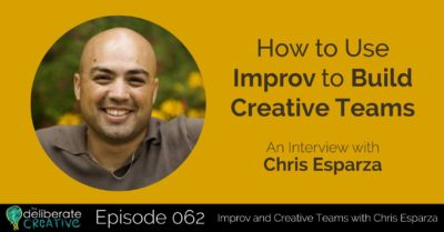 The Deliberate Creative Podcast Episode 62: How to Use Improv to Build Creative Teams