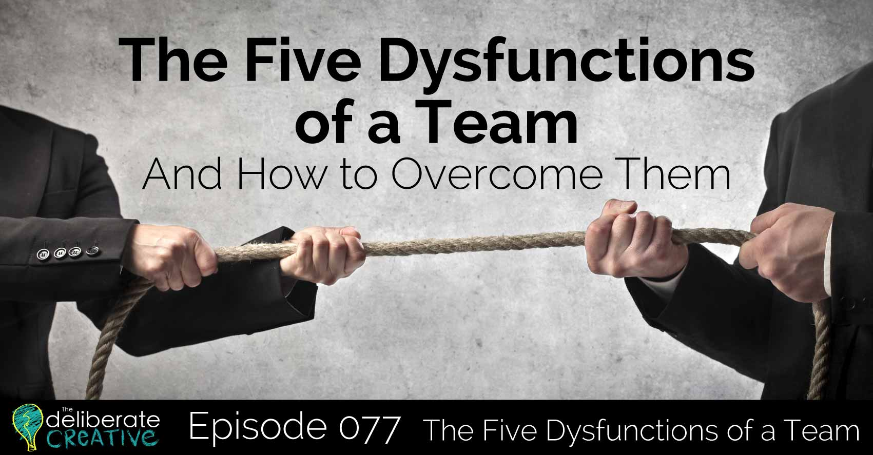 Episode 77 The Five Dysfunctions Of A Team And How To Overcome Them
