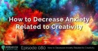 The Deliberate Creative Podcast Episode #80: How to Decrease Anxiety Related to Creativity