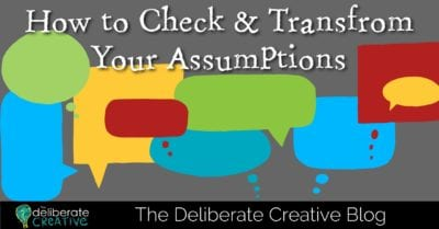 The Deliberate Creative: How to Check and Transform Your Assumptions