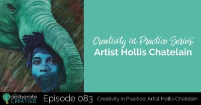 The Deliberate Creative Podcast: Creativity in Practice Series: Artis Hollis Chatelain