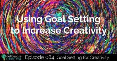 The Deliberate Creative Episode 84: Goal Setting for Creativity