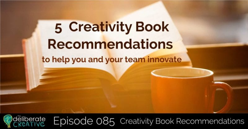 The Deliberate Creative Episode 85: Recommended Creativity Books